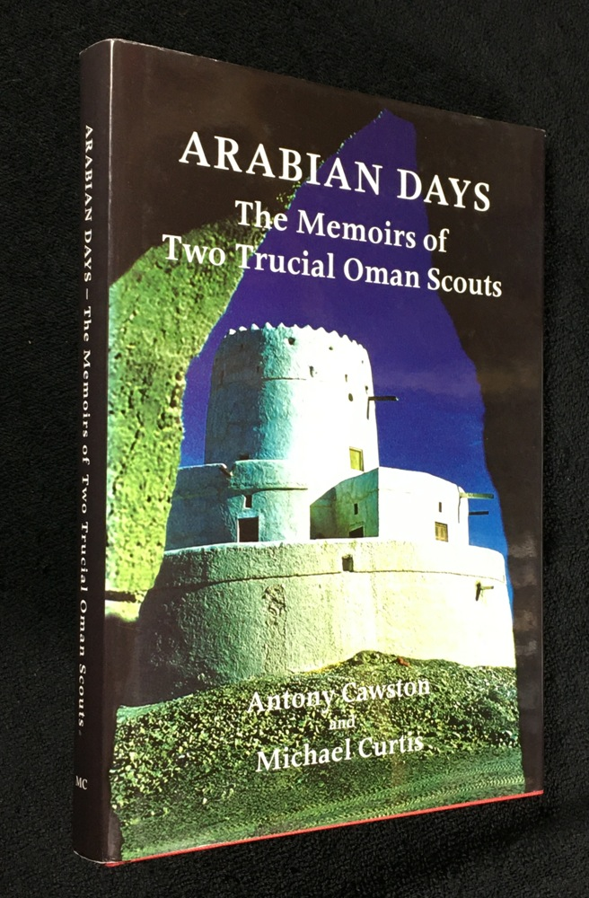 Arabian Days: The Memoirs of Two Trucial Oman Scouts. [Signed Copy]. Antony Cawston, Michael Curtis, CB Major General Ken Perkins, DFC, MBE.