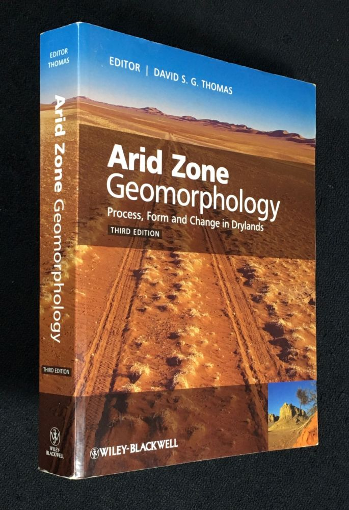 Arid Zone Geomorphology: Process, Form and Change in Drylands. Third Edition. David S. Thomas.