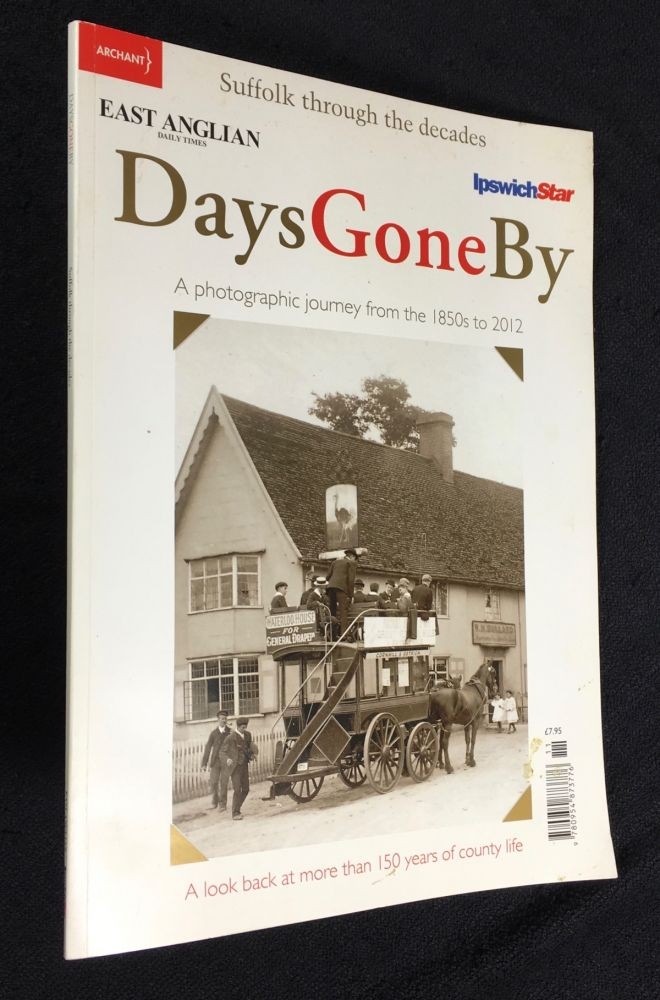 Days Gone By: Suffolk through the decades: a photographic journey from the 1850s to 2012: a look back at more than 150 years of country life. Terry Hunt, of the East Anglian Daily Times, the Ipswich Star.