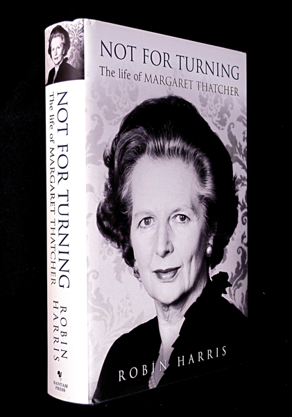 Not for Turning: The Life of Margaret Thatcher. Robin Harris.