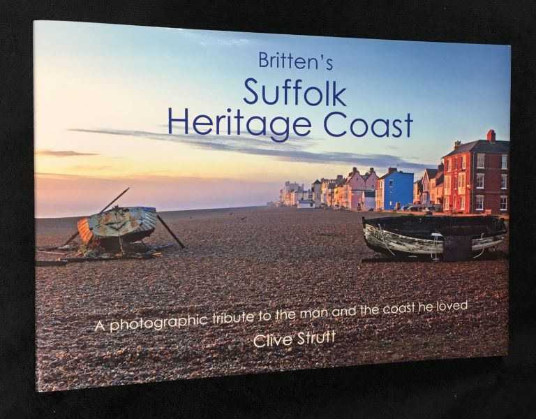 Britten's Suffolk Heritage Coast. A photographic tribute to the man and the coast that he loved. Clive Strutt, Maggi Hambling.
