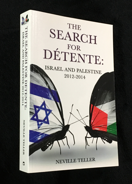 The Search for Détente: Israel and Palestine 2012-2014. [Inscribed copy]. Neville Teller.