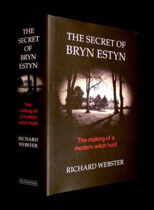 The Secret of Bryn Estyn: The making of a modern witch hunt. Richard Webster