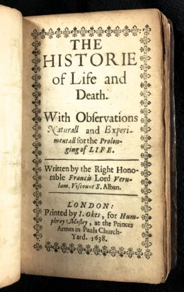 The Historie of Life and Death. With Observations Naturall and Experimentall for the Prolonging of Life.
