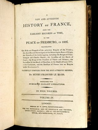 A New and Authentic History of France, from the earliest records of time, to the end of the grand revolutional contest. [Vol IV title ends instead: 'to the Peace of Presburg, in 1806'.] 4 volumes.