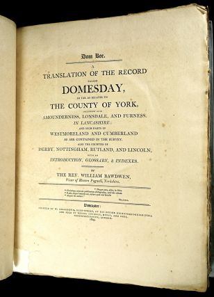 Dom Boc. A Translation of the Record called Domesday, so far as relates to the County of York, including also Amounderness, Lonsdale, and Furness, in Lancashire; and such parts of Westmoreland and Cumberland as are contained in the survey. Also the counties of Derby, Nottingham, Rutland and Lincoln, with an Introduction, Glossary, & Indexes.