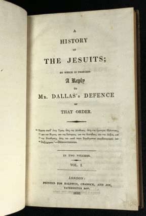 A History of the Jesuits: To Which Is Prefixed a Reply to Mr. Dallas's Defence of That Order. [Vol I only (of 2)]