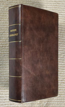 The Elements of Modern Geography and General History; on a plan entirely new: Containing an...