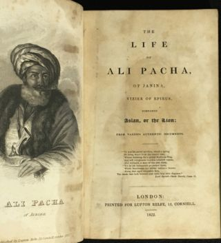 """The Life of Ali Pacha, of Janina, Vizier of Epirus, surnamed Aslan, or the Lion: from various authentic documents. [A translation of A. de Beauchamp's """"Vie d'Ali Pacha"""" with additions.]"""
