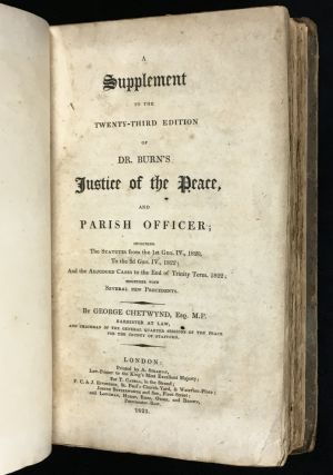 A Supplement to the Twenty-Third Edition of Dr. Burn's Justice of the Peace and Parish Officer; including the Statutes from the 1st Geo. IV., 1820, to the 3d Geo. IV., 1822, and the adjusted cases to the end of Trinity term, 1822...