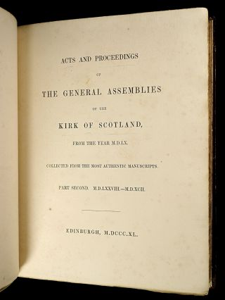 Acts and Proceedings of the General Assemblies of the Kirk of Scotland, from the year M.D.LX. collected from the most authentic manuscripts. Part Second. M.D.LXXVIII-M.D.XCII. [1578-1592]. [ie: Volume #2 only of 3.] The Booke of the Universall Kirk of Scotland: Wherein the Headis and Conclusiouns devysit be the Ministeris and Commissionares of the particular Kirks thereof are specially expressed and contained.