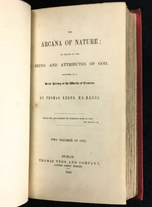 The Arcana of Nature: or Proofs of the Being and Attributes of God, elicited in a Brief Survey of the Works of Creation. [Two volumes in one.]