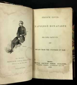 Prince Louis Napoleon Bonaparte: His Life, Captivity and Escape from the Fortress of Ham. [ie:before his time as President, and then as Emperor Napoleon III].