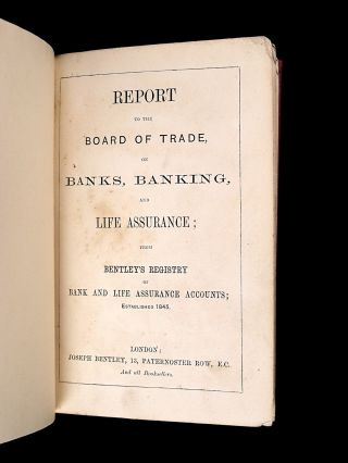 Report to the Board of Trade on Banks, Banking, and Life Assurance; from Bentley's Registry of Bank and Life Assurance Accounts; Established 1845. [The Fourth Report].