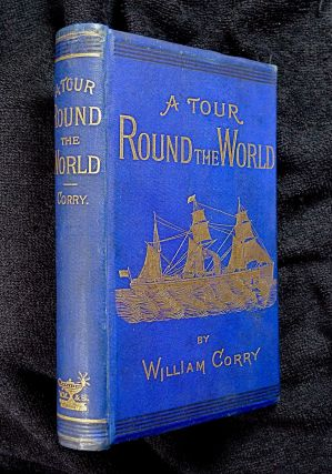 A Tour Round the World. Being a Narrative of Travel compiled from Private Journals. [Inscribed...