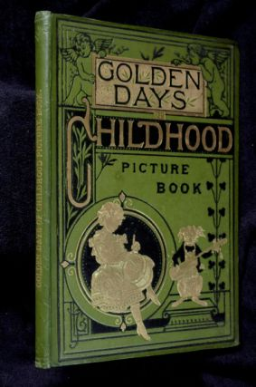 Golden Days of Childhood Picture Book (cover title): containing: Golden Days of Childhood, Little Dog Tray, The Fancy-Dress Costume Ball, and The Story of the White Cats of York (by Aunt Annie). Illustrated in Chromo colours. E C. C.