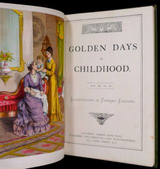 Golden Days of Childhood Picture Book (cover title): containing: Golden Days of Childhood, Little Dog Tray, The Fancy-Dress Costume Ball, and The Story of the White Cats of York (by Aunt Annie). Illustrated in Chromo colours.