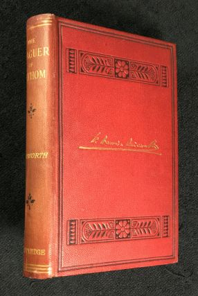 The Leaguer of Lathom. A Tale of the Civil War in Lancashire. William Harrison Ainsworth,...