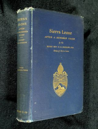 Sierra Leone After a Hundred Years. Bishop of Sierra Leone The Right Rev. E. G. Ingham