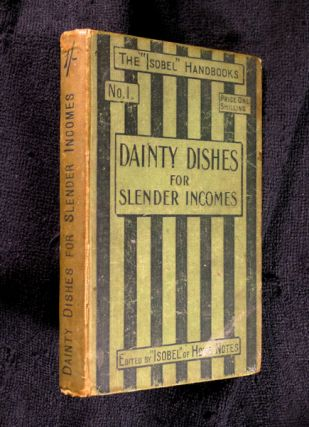 Dainty Dishes for Slender Incomes. [No. I of the Isobel Handbooks]. 'Isobel' of Home Notes