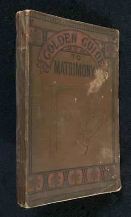 A Golden Guide to Matrimony, with Six Qualifications for Wedded Life. [Third edition of 'A golden...