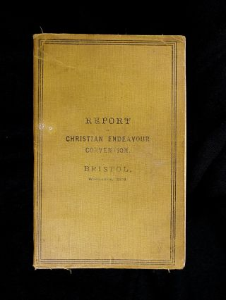 Report of Christian Endeavour Convention held at Bristol, Whitsuntide, 1896. Rev W. Knight Chaplin