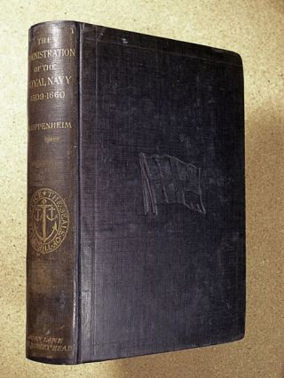 A History of the Administration of the Royal Navy and of Merchant Shipping in relation to the...