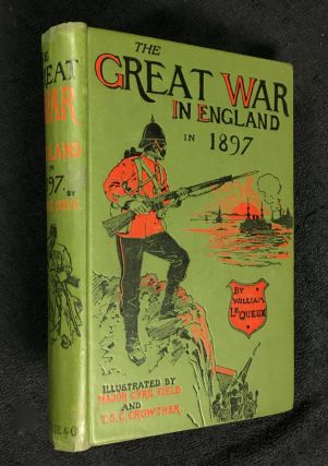 The Great War in England in 1897. William Le Queux, Major Cyril Field, T S. C. Crowther, an...
