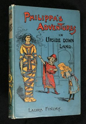 Philippa's Adventures in Upsidedown Land: A Child's Story. [cover title: Philippa's Adventures...