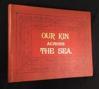 Our Kin across the Sea. One hundred and ninety-two American Views: including, among others, some...