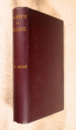Tariff and Trade. J W. Root