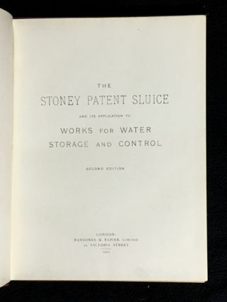 The Stoney Patent Sluice and its application to Works for Water Storage and Control. [aka (cover title): Water Storage and Control - the Stoney Sluice: applied to Drainage, Waterworks, Irrigation, Tidal Rivers, Navigation, Waterpower & c.]