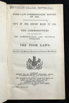 Poor Law Commissioners' report of 1834. Copy of the report made in 1834 by the Commissioners for enquiring into the Administration and Practical Operation of the Poor Laws. Presented to both Houses of Parliament by command of his Majesty.
