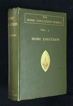 'Home Education' Series, Volume I. Home Education. The Education of Children under Nine Years of...