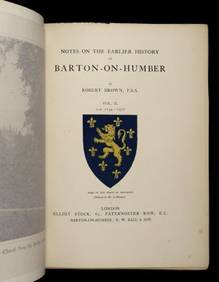 Notes on the Earlier History of Barton-on-Humber. Vol. I: To the End of the Norman Period, A.D. 1154; Vol. II: A.D. 1154-1377.