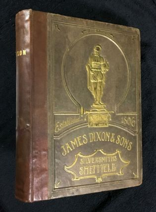 Catalogue of James Dixon & Sons, Cornish Place, Sheffield. Silversmiths. [cover title: James Dixon & Sons, Silversmiths, Sheffield]. James Dixon, Sons.