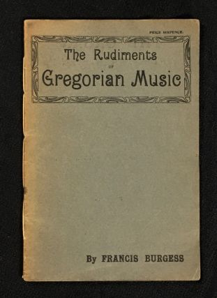 The Rudiments of Gregorian Music. Francis Burgess
