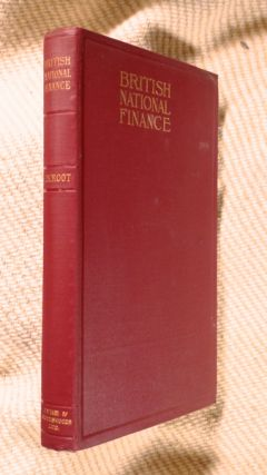 British National Finance. [a 'revision and extension' of his 'Studies in British National Finance', 1901]. J W. Root.