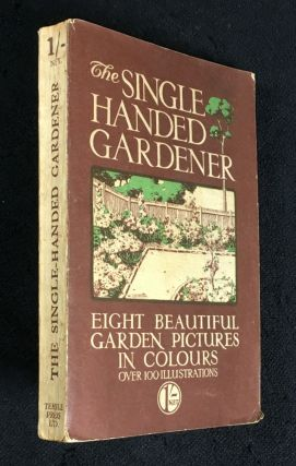 The Single Handed Gardener. A Practical Illustrated Guide to the Garden, specially designed for...