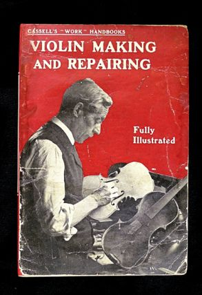 "Violin Making and Repairing. Cassell's ""Work"" Handbooks. Robert Alton"