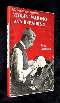 "Violin Making and Repairing. Cassell's ""Work"" Handbooks."