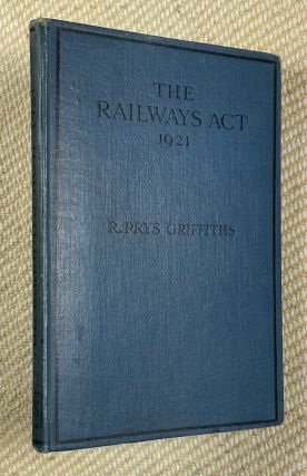 The Railways Act, 1921. A Survey of the work of the Railway Rates Tribunal. R. Prys Griffiths