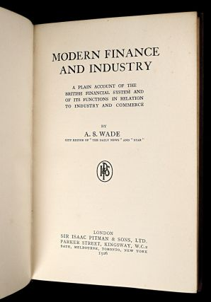 Modern Finance and Industry: a plain account of the British financial system and of its functions in relation to industry and commerce.