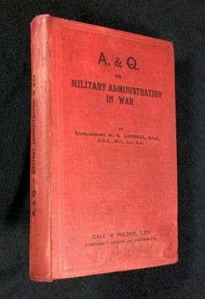 A. & Q. of Military Administration in War. D. S. C. Lieut-Colonel W. G. Lindsell, R. A., p. s....