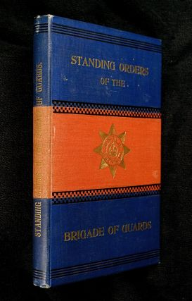 Standing Orders of the Brigade of Guards. (For private circulation). commanding the Brigade of...