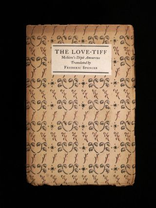 The Love-Tiff: Moliere's Depit Amoureux. [Inscribed by translator]. Moliere, Frederic Spencer