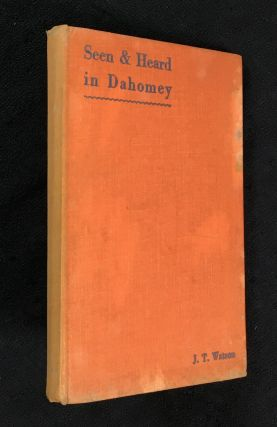 Seen and Heard in Dahomey. John T. Watson
