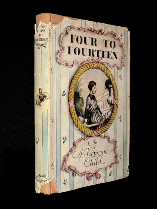 Four to Fourteen. [The diary of Alethea, a Victorian Child]. A Victorian Child, Alethea