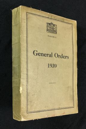 Nigeria. General Orders 1939. On and from the 1st October 1939, all previous General Orders,...
