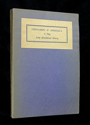Cinnamon and Angelica: A Play. [Inscribed copy]. John Middleton Murry.